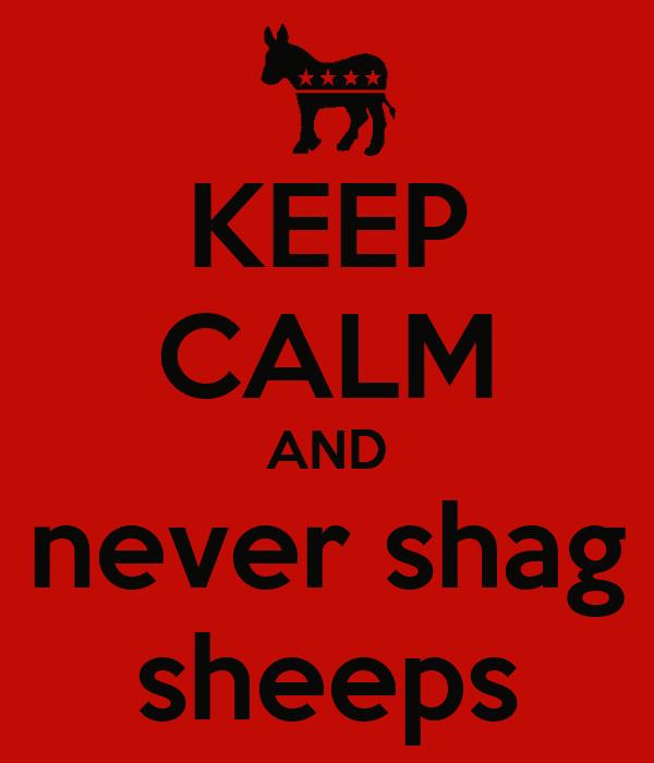 KEEP CALM AND never shag sheeps