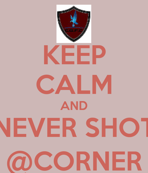 KEEP CALM AND NEVER SHOT @CORNER