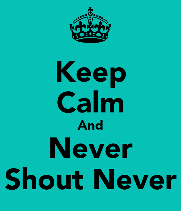 Keep Calm And Never Shout Never