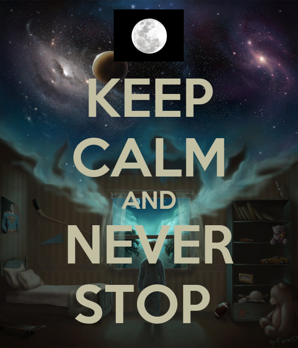 KEEP CALM AND NEVER STOP