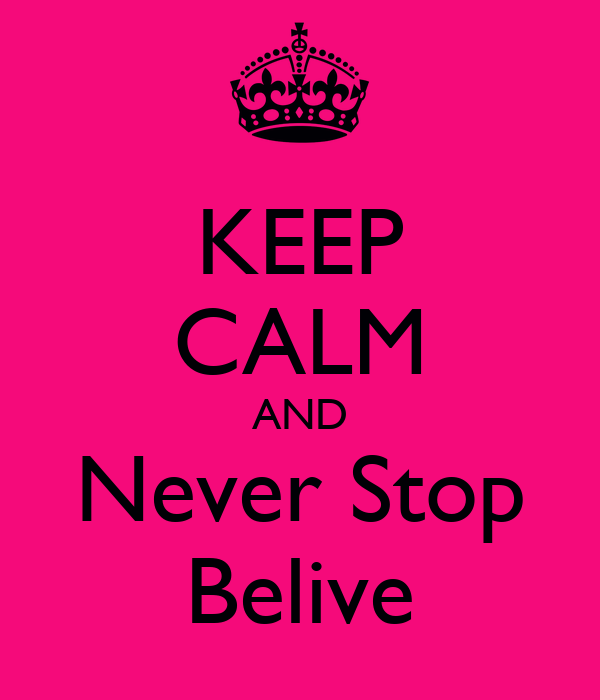 KEEP CALM AND Never Stop Belive