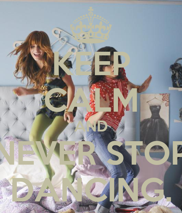 KEEP CALM AND NEVER STOP DANCING.