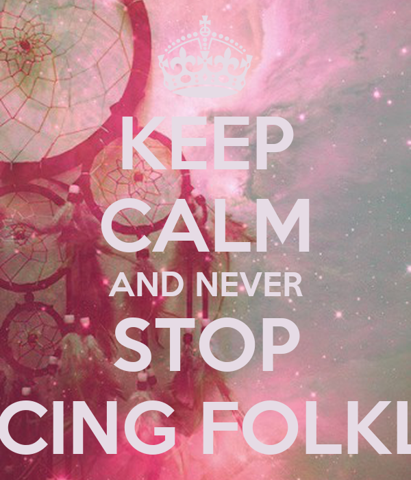 KEEP CALM AND NEVER STOP DANCING FOLKLORE