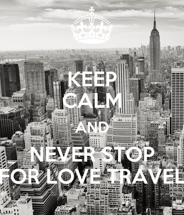 KEEP CALM AND NEVER STOP FOR LOVE TRAVEL