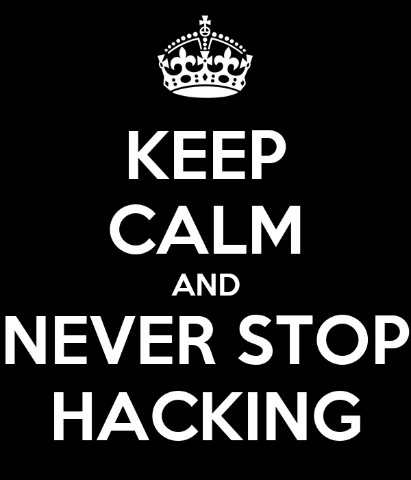 KEEP CALM AND NEVER STOP HACKING
