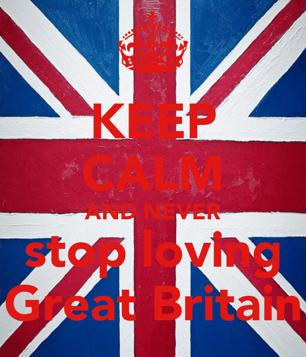 KEEP CALM AND NEVER stop loving Great Britain