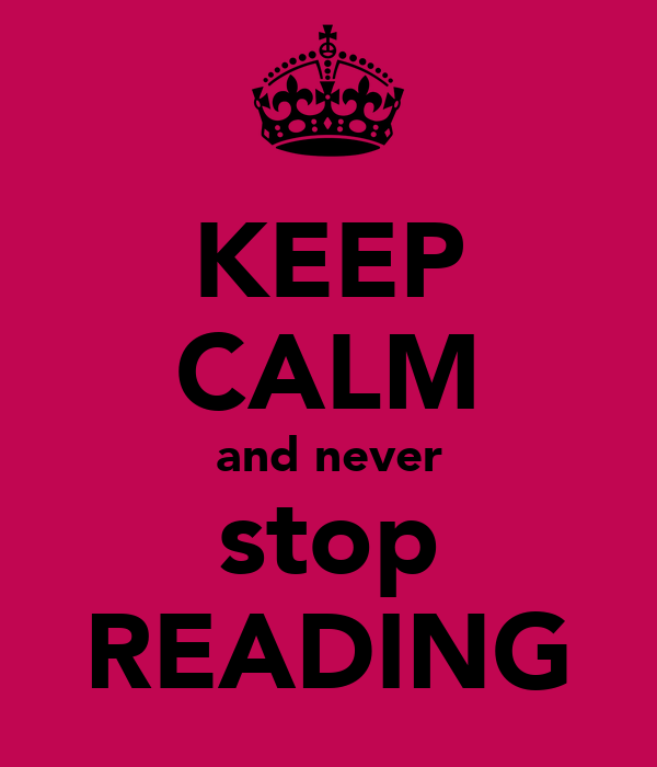 KEEP CALM and never stop READING