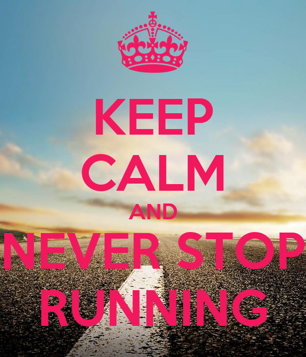 KEEP CALM AND NEVER STOP RUNNING
