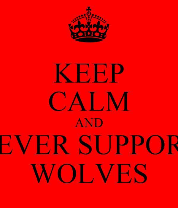 KEEP CALM AND NEVER SUPPORT WOLVES