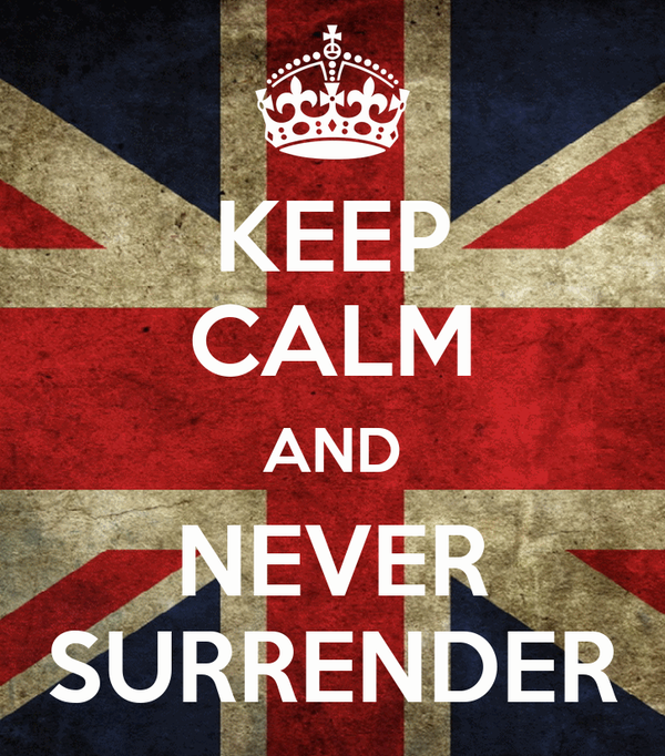 KEEP CALM AND NEVER SURRENDER