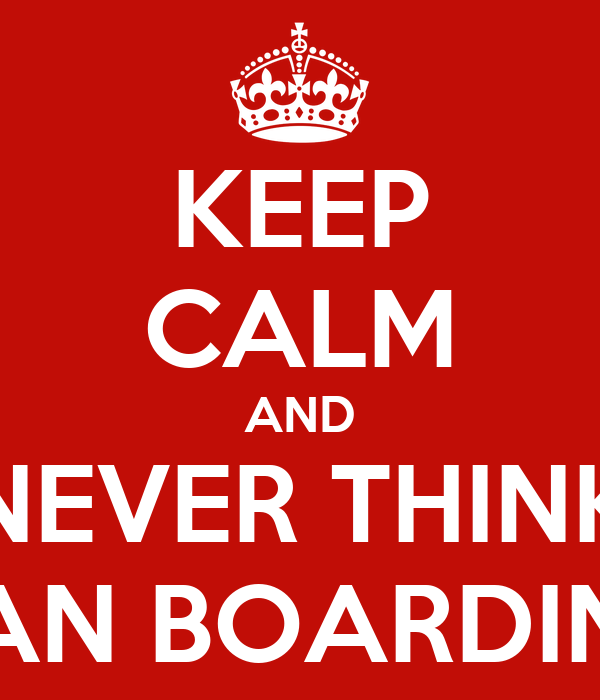 KEEP CALM AND NEVER THINK CAN BOARDING