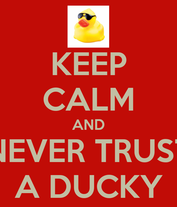 KEEP CALM AND NEVER TRUST A DUCKY