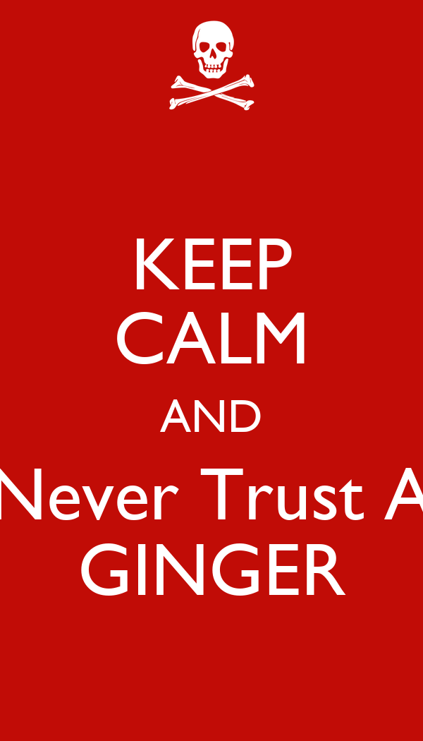KEEP CALM AND Never Trust A GINGER