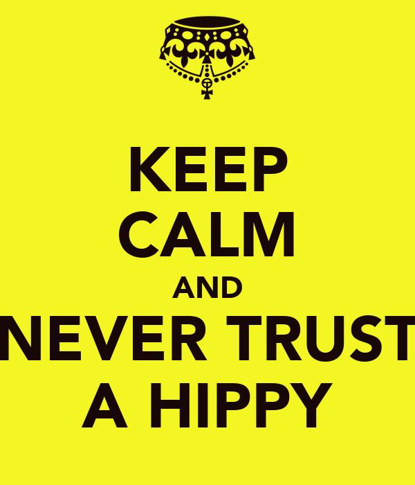 KEEP CALM AND NEVER TRUST A HIPPY