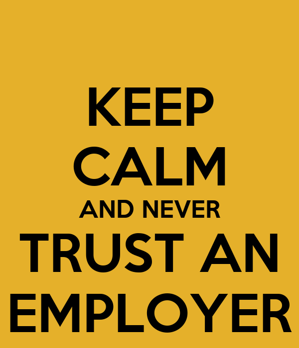 KEEP CALM AND NEVER TRUST AN EMPLOYER