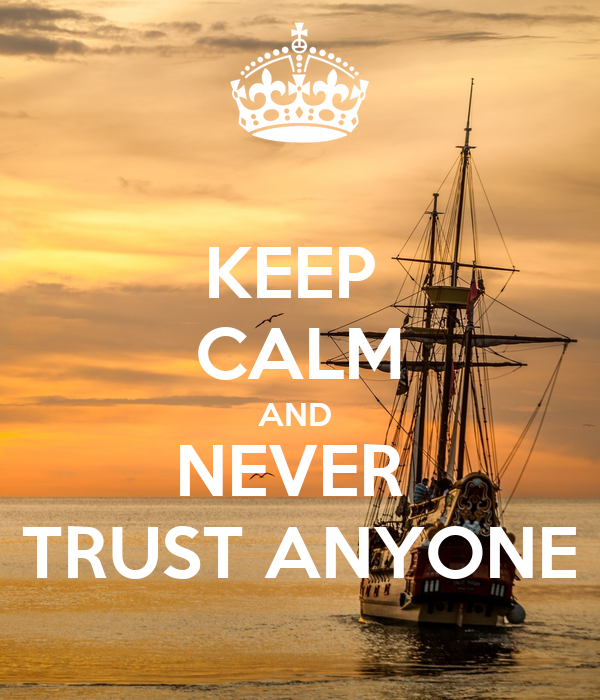 KEEP  CALM AND  NEVER  TRUST ANYONE