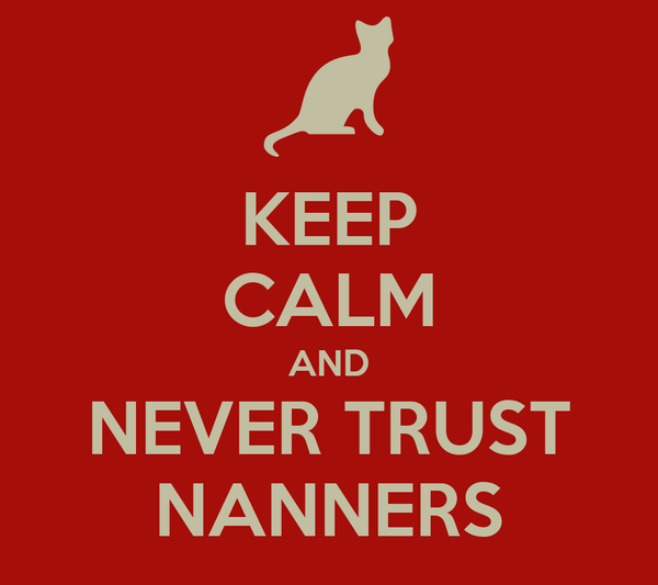 KEEP CALM AND NEVER TRUST NANNERS