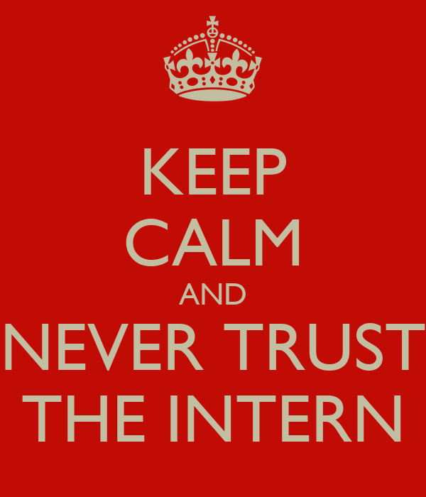 KEEP CALM AND NEVER TRUST THE INTERN