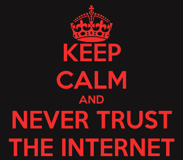 KEEP CALM AND NEVER TRUST THE INTERNET