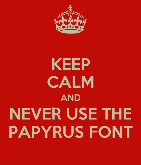 Keep calm and never use the papyrus font poster nope for Keep calm font download