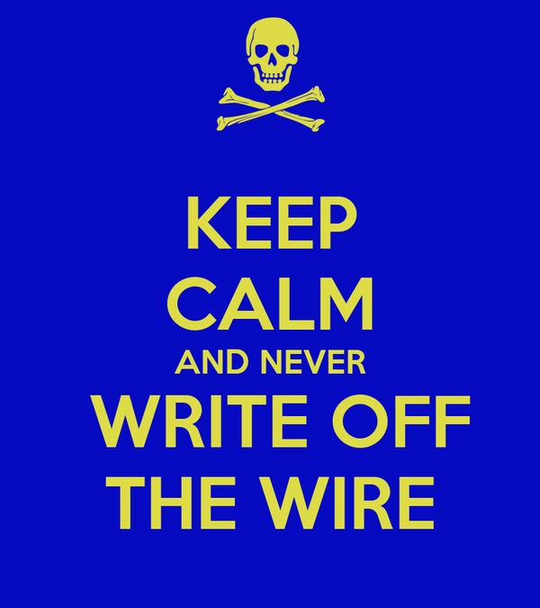 KEEP CALM AND NEVER  WRITE OFF THE WIRE