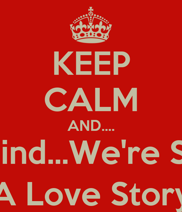 KEEP CALM AND.... Nevermind...We're Screwed (A Love Story)