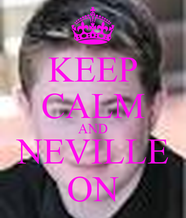 KEEP CALM AND NEVILLE ON