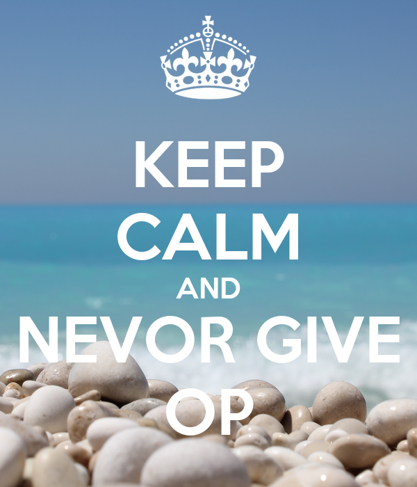 KEEP CALM AND NEVOR GIVE OP