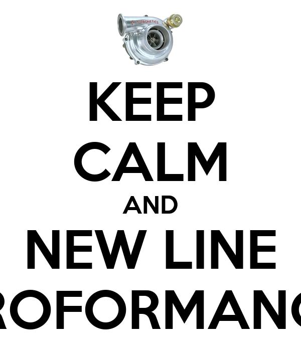 KEEP CALM AND NEW LINE PROFORMANCE