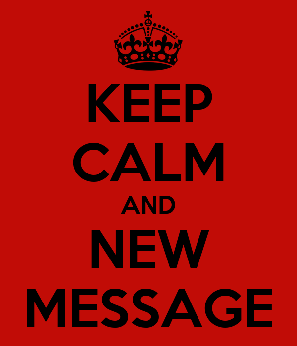 KEEP CALM AND NEW MESSAGE