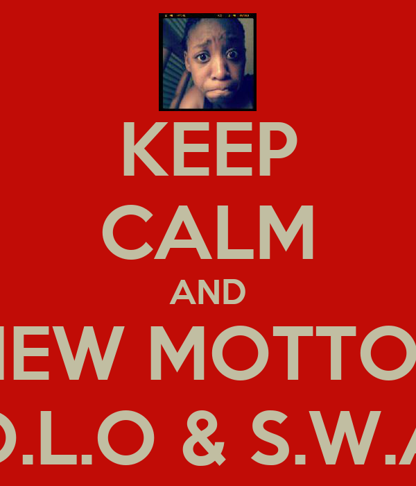 KEEP CALM AND NEW MOTTOS Y.O.L.O & S.W.A.G