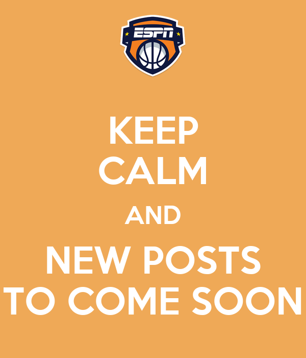 KEEP CALM AND NEW POSTS TO COME SOON