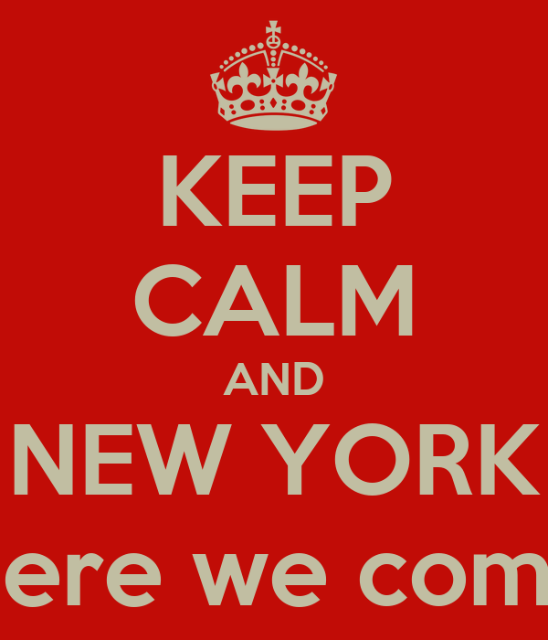 KEEP CALM AND NEW YORK Here we come