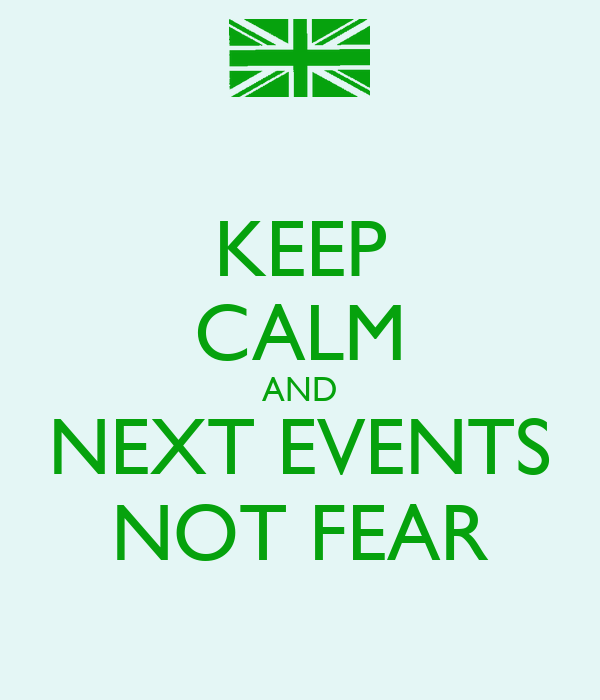 KEEP CALM AND NEXT EVENTS NOT FEAR