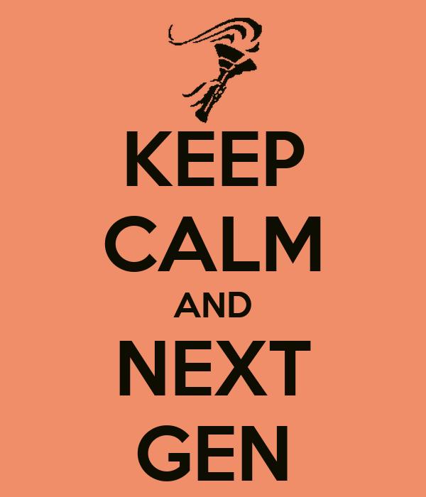 KEEP CALM AND NEXT GEN