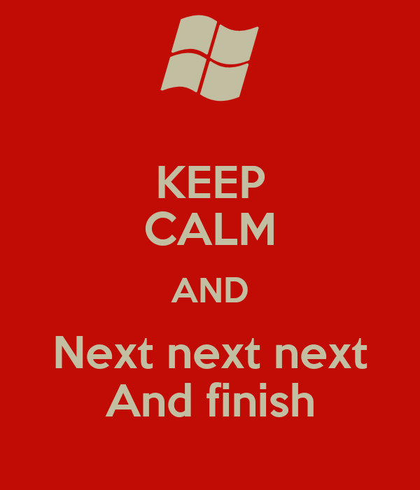 KEEP CALM AND Next next next And finish