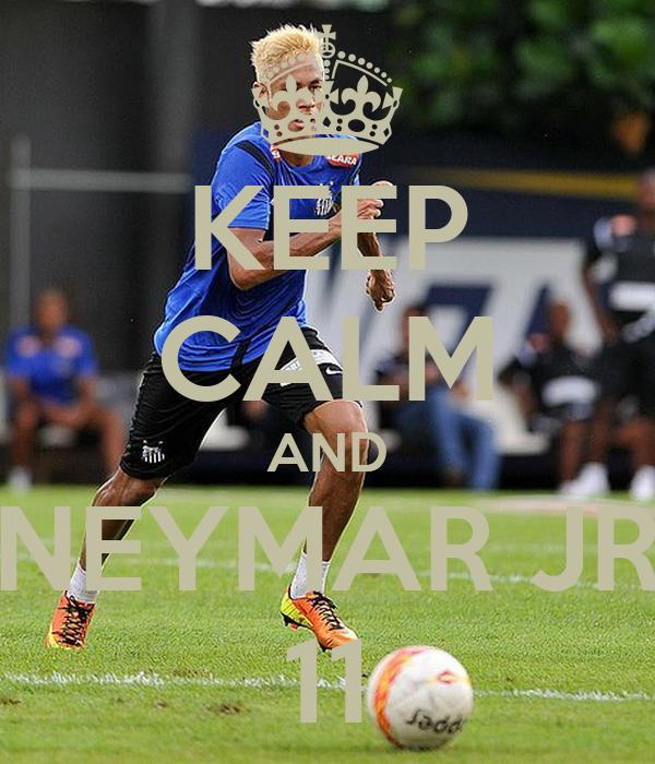 KEEP CALM AND NEYMAR JR 11