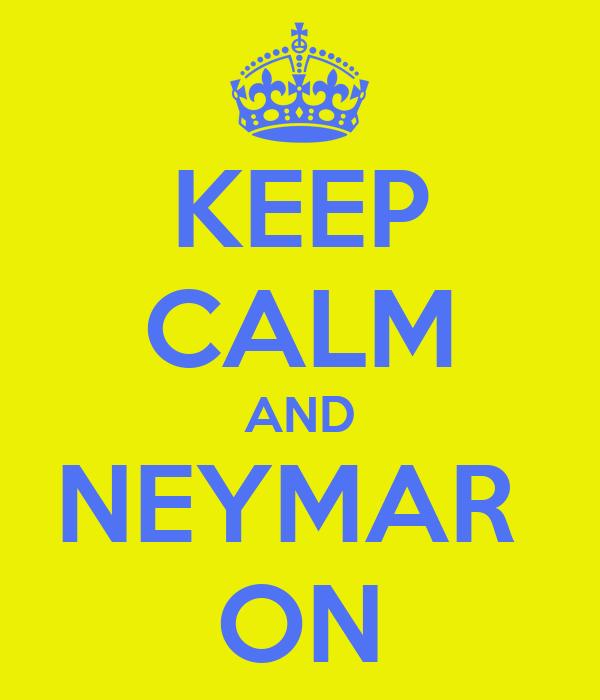 KEEP CALM AND NEYMAR  ON