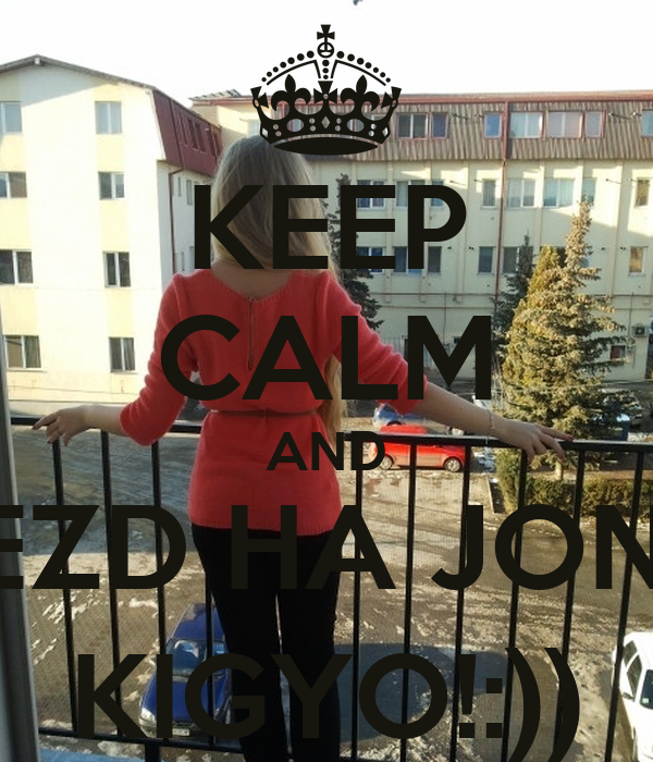 KEEP CALM AND NEZD HA JON-E KIGYO!:))