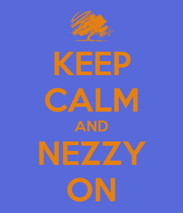 KEEP CALM AND NEZZY ON