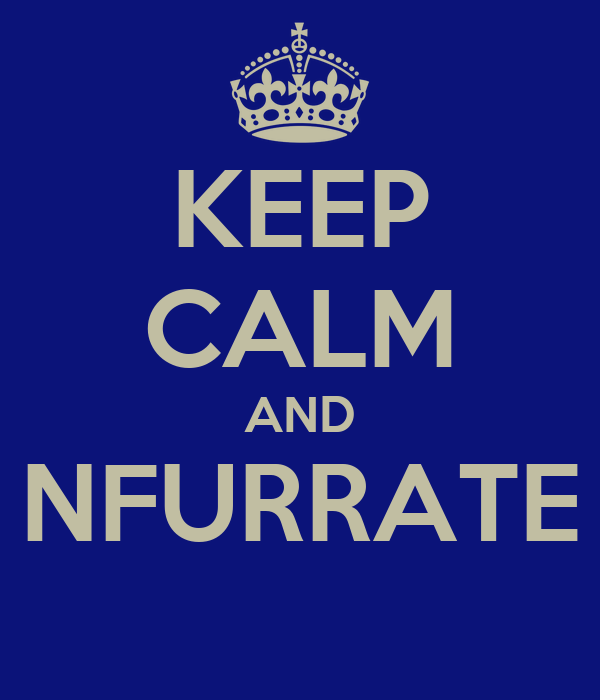 KEEP CALM AND NFURRATE