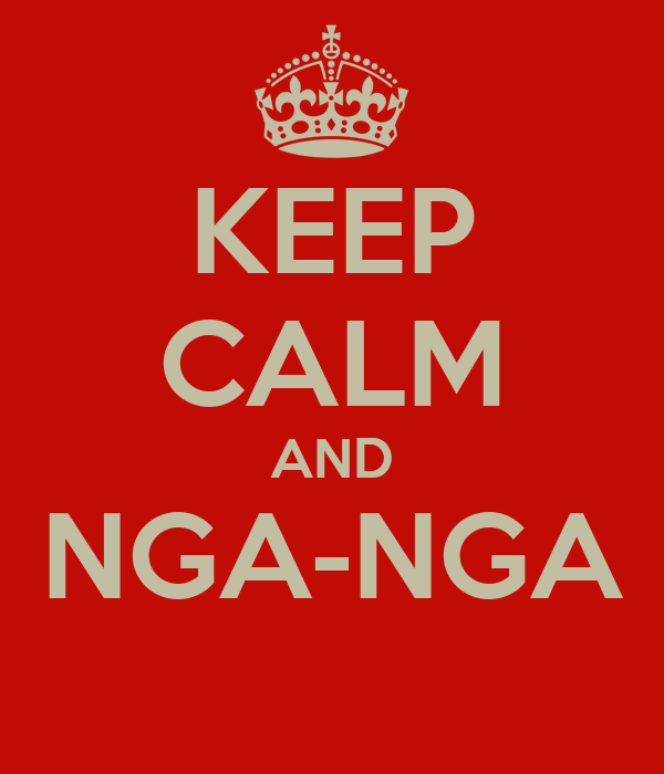 KEEP CALM AND NGA-NGA
