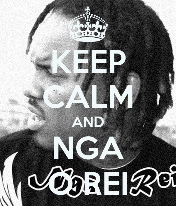 KEEP CALM AND NGA O REI