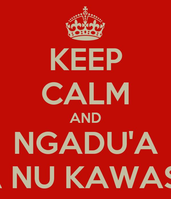 KEEP CALM AND NGADU'A KA NU KAWASA