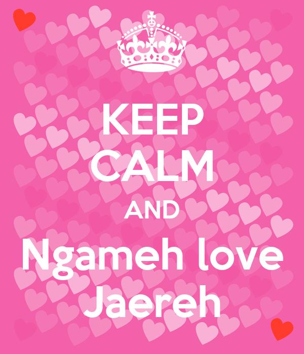 KEEP CALM AND Ngameh love Jaereh