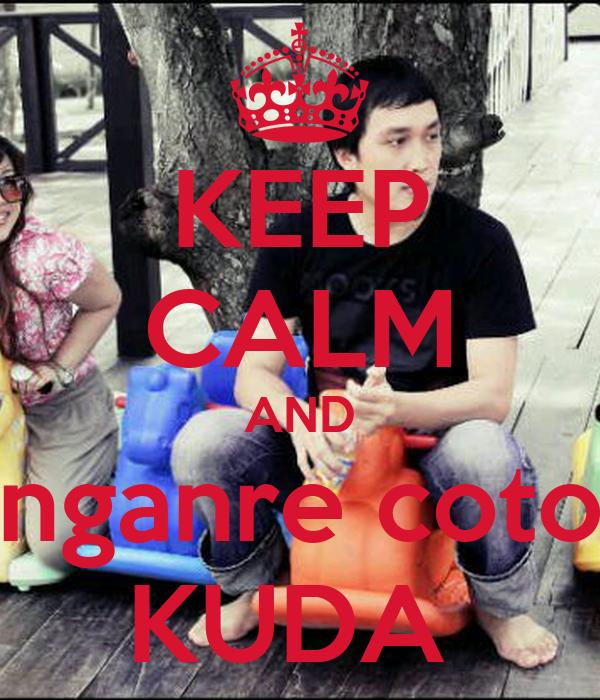 KEEP CALM AND nganre coto KUDA