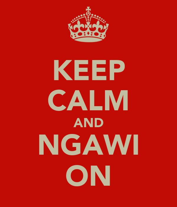 KEEP CALM AND NGAWI ON