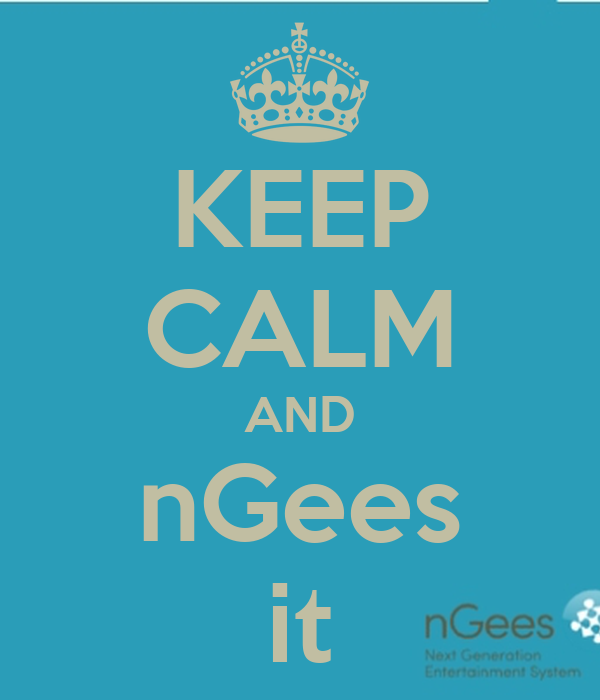 KEEP CALM AND nGees it
