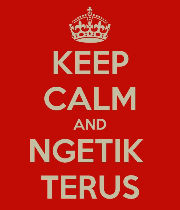 KEEP CALM AND NGETIK  TERUS