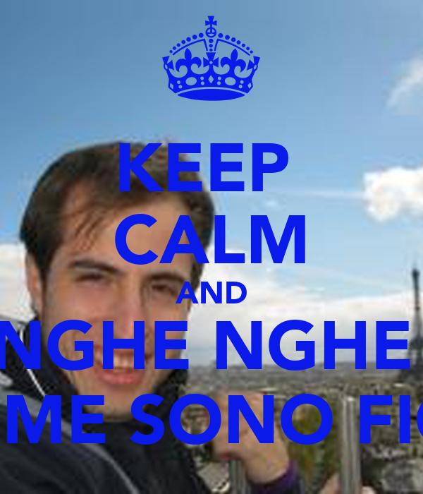 KEEP  CALM AND NGHE NGHE  COME SONO FIGO